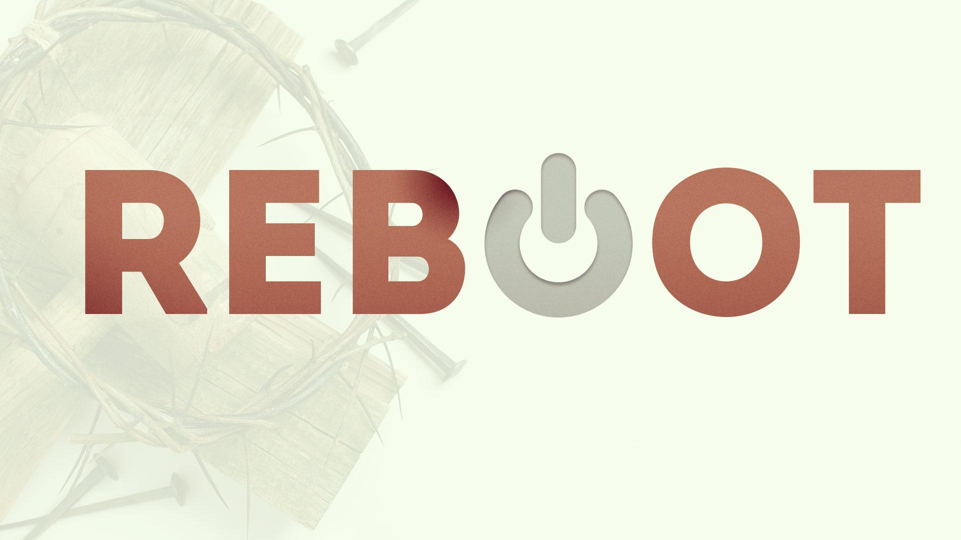 Reboot | Rebooting Your View of The Gospel