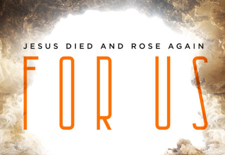 Easter Sunday – Jesus Died and Rose for Us