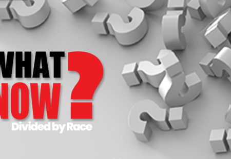 What Now? | Divided by Race