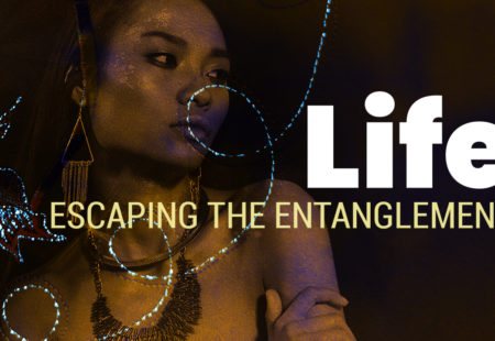 Life | Escaping the Entanglement