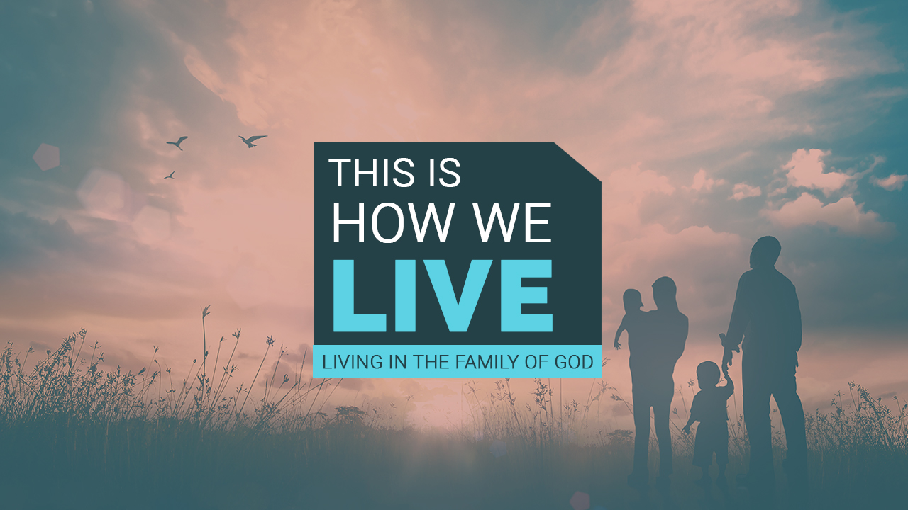 This is How We LIVE | Living in the Family of God